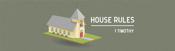 The House Rules (1 Timothy 1:1-2)
